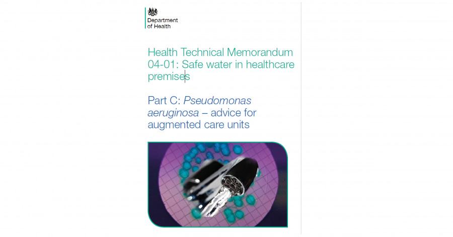 Health Technical Memorandum 04-01: Safe water in healthcare premises Part C: Pseudomonas aeruginosa – advice for augmented care units
